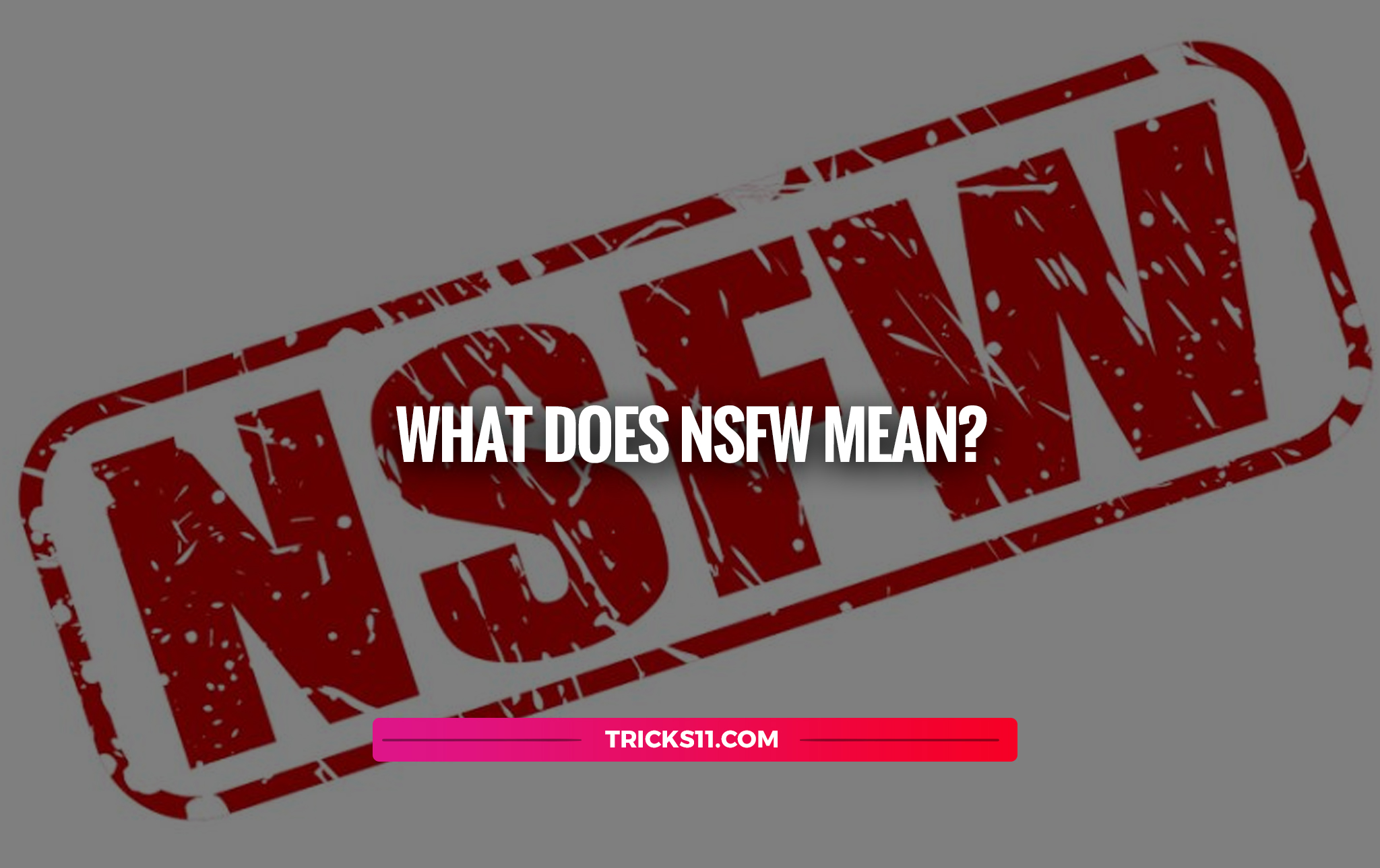 What Does NSFW Mean?